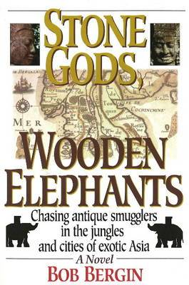 Stone Gods, Wooden Elephants: Chasing Antique Smugglers in the Jungles and Cities of Exotic Asia