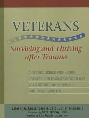 Veterans: Surviving and Thriving After Trauma: A Reproducible Workbook Created for Facilitators to Use with Returning Veterans and Their Families