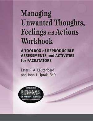Managing Unwanted Thoughts, Feelilngs & Actions Workbook  : A Toolbox of Reproducible Assessments and Activities for Facilitators
