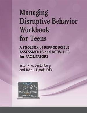 Managing Disruptive Behavior for Teens Workbook: A Toolbox of Reproducible Assessments and Activities for Facilitators