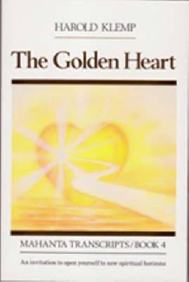 The Golden Heart: Mahanta Transcripts, Book IV