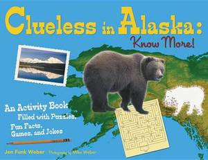 Clueless in Alaska: Know More!: An Activity Book Filled with Puzzles, Fun Facts, Games and Jokes
