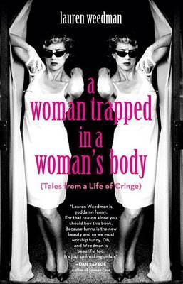 Woman Trapped in a Woman's Body: (Tales from a Life of Cringe)