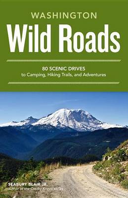 Washington Wild Roads: 80 Scenic Drives to Camping, Hiking Trails, and Adventures