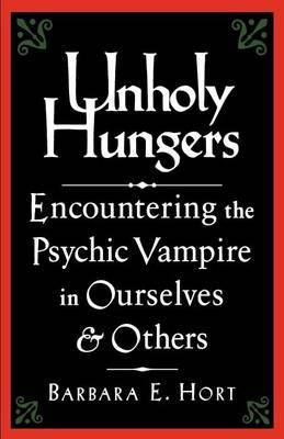 Unholy Hungers: Encountering the Vampire in Ourselves and Others