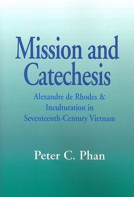 Mission and Catechesis: Alexander De Rhodes and Inculturation in Seventeenth-century Vietnam