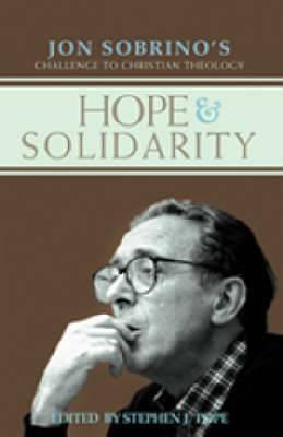 Hope and Solidarity: Jon Sobrino's Challenge to Christian Theology