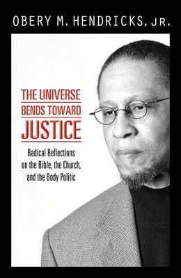 The Universe Bends Toward Justice: Prophetic Reflections on the Bible, the Church and the Body Politic