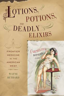 Lotions, Potions, and Deadly Elixirs: Frontier Medicine in the American West