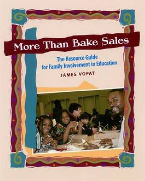 More Than Bake Sales: The Resource Guide to Family Involvement in Education