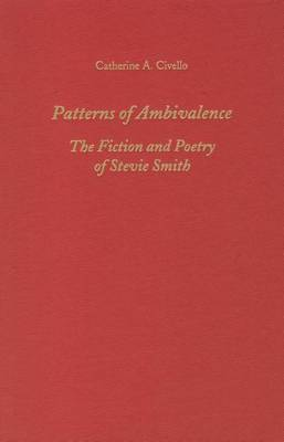 Patterns of Ambivalence: The Poetry and Fiction of Stevie Smith