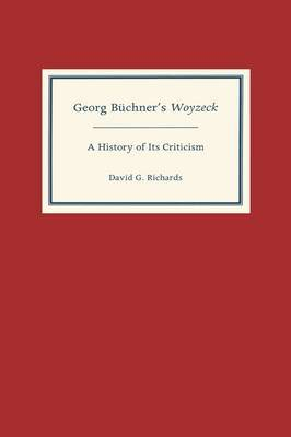 Georg Buchner's  Woyzeck : A History of Its Criticism