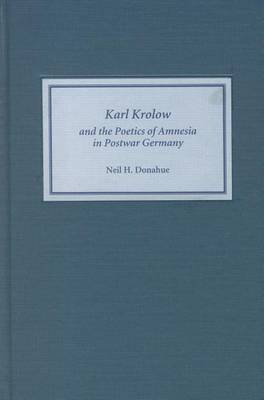 Karl Krolow and the Poetics of Amnesia in Postwar Germany