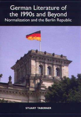 German Literature of the 1990s and Beyond: Normalization and the Berlin Republic