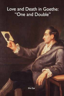 Love and Death in Goethe: One and Double
