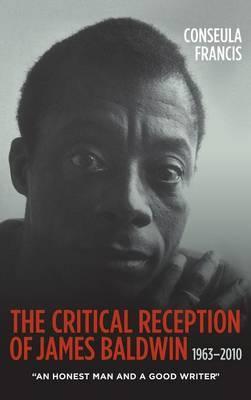 The Critical Reception of James Baldwin, 1963-2010:  An Honest Man and a Good Writer