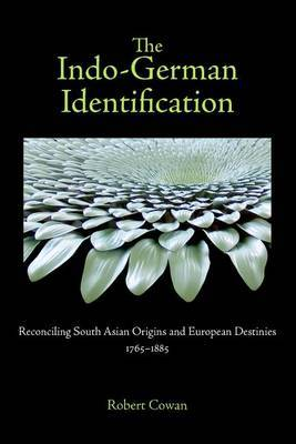 The Indo-German Identification: Reconciling South Asian Origins and European Destinies, 1765-1885