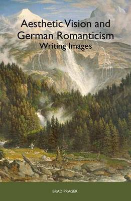 Aesthetic Vision and German Romanticism: Writing Images
