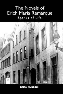 The Novels of Erich Maria Remarque: Sparks of Life