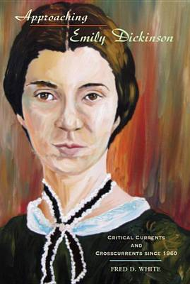 Approaching Emily Dickinson: Critical Currents and Crosscurrents Since 1960