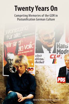 Twenty Years on: Competing Memories of the GDR in Postunification German Culture