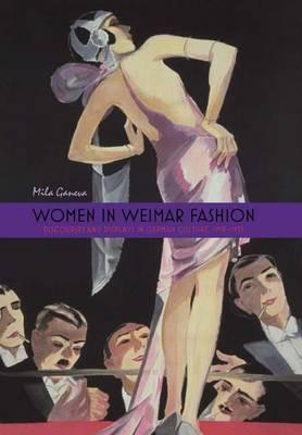 Women in Weimar Fashion: Discourses & Displays in German Culture, 1918-1933