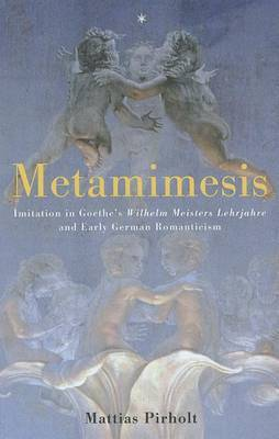 Metamimesis: Imitation in Goethe's Wilhelm Meisters Lehrjahre and Early German Romanticism