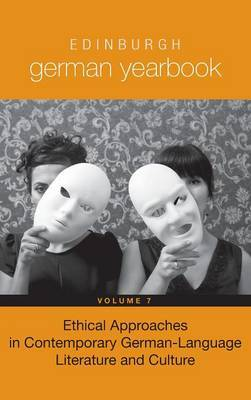 Edinburgh German Yearbook 7 - Ethical Approaches in Contemporary German-Language Literature and Culture