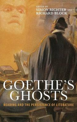 Goethe's Ghosts: Reading and the Persistence of Literature