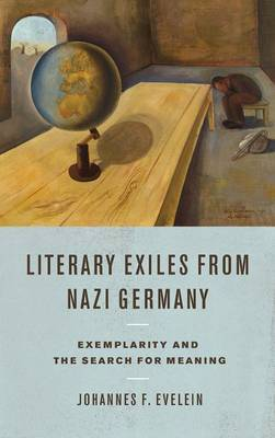 Literary Exiles from Nazi Germany: Exemplarity and the Search for Meaning