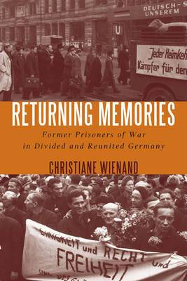 Returning Memories: Former Prisoners of War in Divided and Reunited Germany