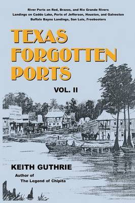 Texas Forgotten Ports - Volume II