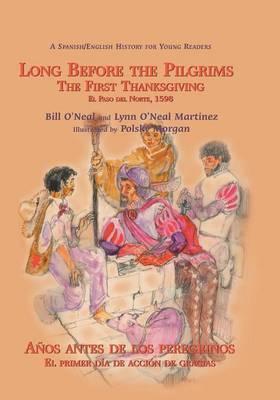 Long Before the Pilgrims/Anos Antes de Los Peregrinos: The First Thanksgiving, El Paso del Norte, 1598/El Primer Dia de Accion de Gracias, El Paso del Norte, 1598