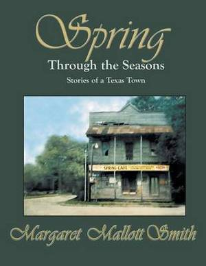 Spring Through the Seasons: Stories of a Texas Town