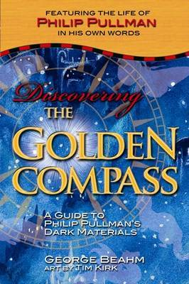 Discovering the  Golden Compass : A Guide to Philip Pullman's  Dark Materials