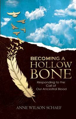 A Becoming a Hollow Bone: Responding to the Call of Our Ancestral Blood