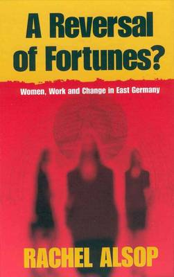 A Reversal of Fortunes?: Women, Work and Change in East Germany