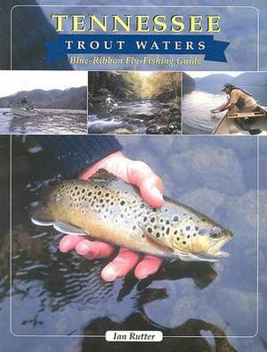 Tennessee Trout Waters: Blue-Ribbon Fly-Fishing Guide