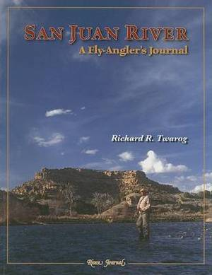 San Juan River: A Fly-Angler's Journal