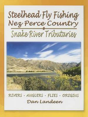 Steelhead Fly Fishing Nez Perce Country: Snake River Tributaries