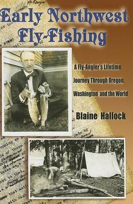 Early Northwest Fly-Fishing: A Fly-Angler's Lifetime Journey Through Oregon, Washington, and the World