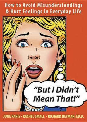 But I Didn't Mean That!: How to Avoid Misunderstandings and Hurt Feelings in Everyday