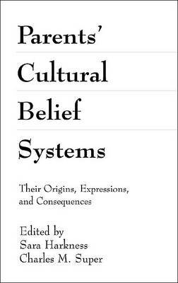 Parents' Cultural Belief Systems: Their Origins, Expressions And Consequences