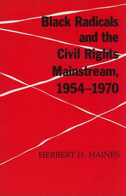 Black Radicals and the Civil Rights Mainstream, 1954-1970