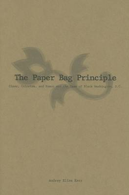 The Paper Bag Principle: Class, Complexion, and Community in Black Washington, D.C.