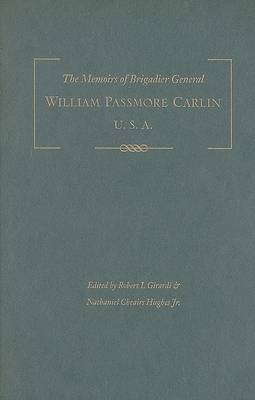 The Memoirs of Brigadier General William Passmore Carlin, U.S.A: Fighting Billy: Sherman's Warrior in the West