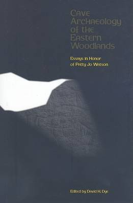 Cave Archaeology of the Eastern Woodlands: Papers in Honor of Patty Jo Watson