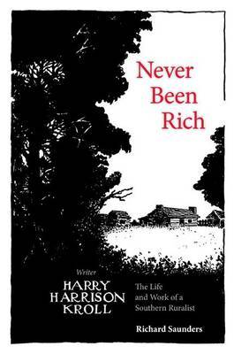 Never Been Rich: The Life and Work of a Southern Ruralist Writer, Harry Harrison Kroll