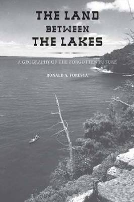 The Land Between the Lakes: A Geography of the Forgotten Future