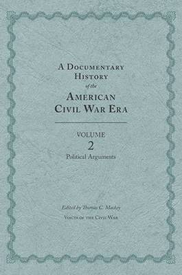 A Documentary History of the American Civil War Era: Volume 2: Political Arguments